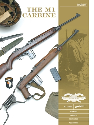 The M1 Carbine: Variants, Markings, Ammunition, Accessories