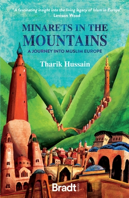 Minarets in the Mountains: A Journey Into Muslim Europe