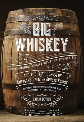 Big Whiskey (the Revised Second Edition): Featuring Kentucky Bourbon, Tennessee Whiskey, the Rebirth of Rye, and the Distilleries of America's Premier