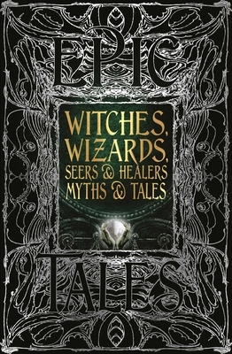 Witches, Wizards, Seers & Healers Myths & Tales: Epic Tales