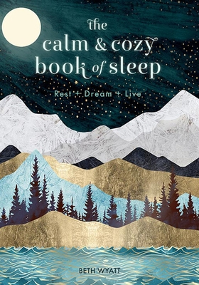 The Calm and Cozy Book of Sleep: Rest + Dream + Live