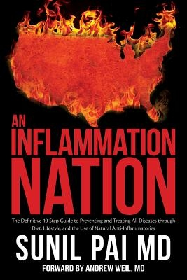 An Inflammation Nation: The Definitive 10-Step Guide to Preventing and Treating All Diseases through Diet, Lifestyle, and the Use of Natural A