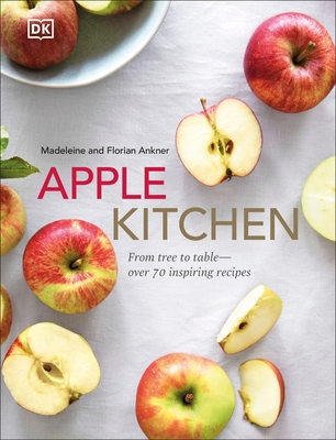 Apple Kitchen: From Tree to Table - Over 70 Inspired Recipes
