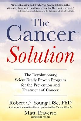 The Cancer Solution: The Revolutionary, Scientifically Proven Program for the Prevention and Treatment of Cancer