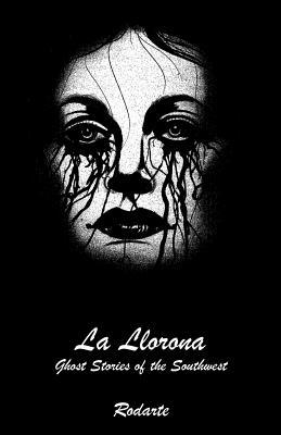 La Llorona: Ghost Stories of the Southwest
