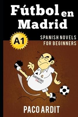 Spanish Novels: F?tbol en Madrid (Spanish Novels for Beginners - A1)
