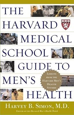 The Harvard Medical School Guide to Men's Health: Lessons from the Harvard Men's Health Studies