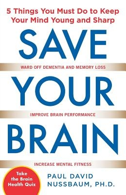 Save Your Brain: The 5 Things You Must Do to Keep Your Mind Young and Sharp
