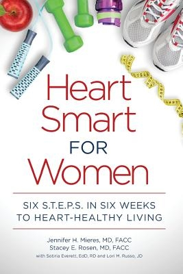Heart Smart for Women: Six S.T.E.P.S. in Six Weeks to Heart-Healthy Living