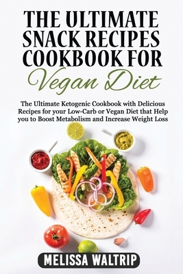 The Ultimate Snack Recipes Cookbook for Vegan Diet: The Ultimate Ketogenic Cookbook with Delicious Recipes for your Low-Carb or Vegan Diet that Help y