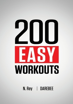 200 Easy Workouts: Easy to Follow Darebee Home Workout Routines To Maintain Your Fitness