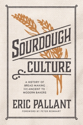Sourdough Culture: A History of Bread Making from Ancient to Modern Bakers