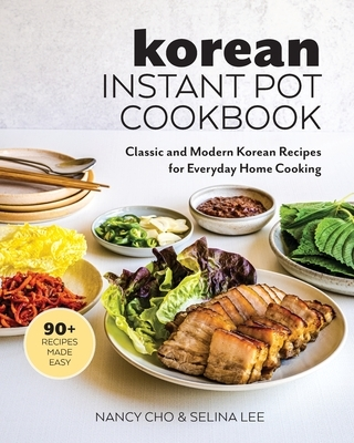 Korean Instant Pot Cookbook: Classic and Modern Korean Recipes for Everyday Home Cooking