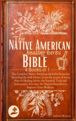 The Native American Healing Herbs Bible: 4 Books in 1: The Complete Herbalist Encyclopedia with Draws.Learn the power of 60+ Healing Herbs and Essenti
