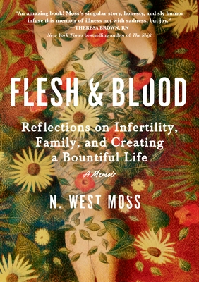Flesh & Blood: Reflections on Infertility, Family, and Creating a Bountiful Life: A Memoir