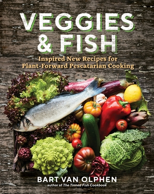Veggies & Fish: Inspired New Recipes for Plant-Forward Pescatarian Cooking