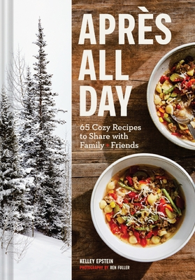 Apres All Day: 65+ Cozy Recipes to Share with Family and Friends