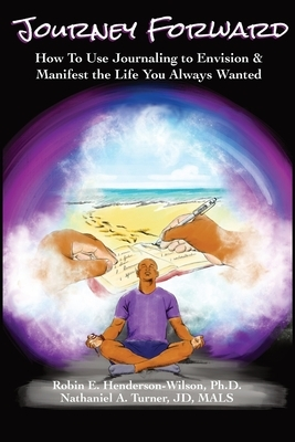 Journey Forward: How to Use Journaling to Envision and Manifest the Life You Always Wanted