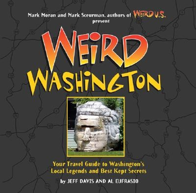 Weird Washington, 5: Your Travel Guide to Washington's Local Legends and Best Kept Secrets