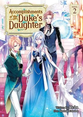 Accomplishments of the Duke's Daughter (Light Novel) Vol. 2