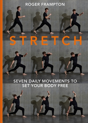 Stretch!: Seven Daily Movements to Set Your Body Free