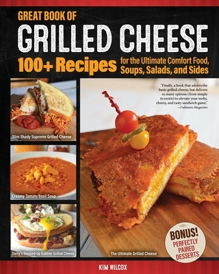 Great Book of Grilled Cheese: 100+ Recipes for the Ultimate Comfort Food, Soups, Salads, and Sides