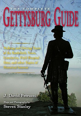 Complete Gettysburg Guide: Walking and Driving Tours of the Battlefield, Town, Cemeteries, Field Hospital Sites, and Other Topics of Historical I