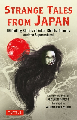 Strange Tales from Japan: 99 Chilling Stories of Yokai, Ghosts, Demons and the Supernatural