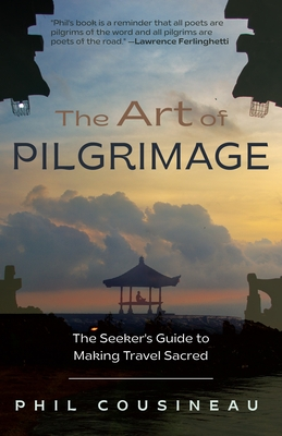 The Art of Pilgrimage: The Seeker's Guide to Making Travel Sacred (the Spiritual Traveler's Travel Guide)