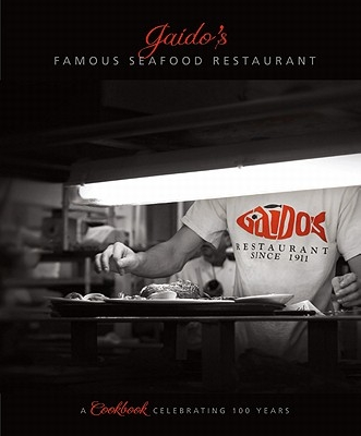 Gaido's Famous Seafood Restaurant: A Cookbook Celebrating 100 Years