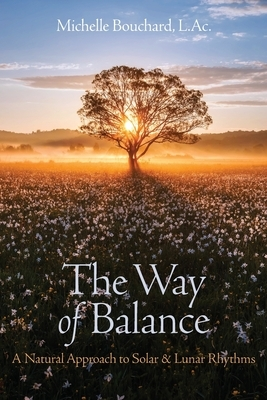 The Way of Balance: A Natural Approach to Solar and Lunar Rhythms
