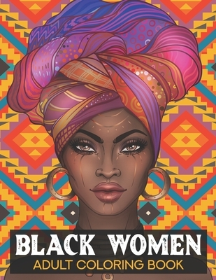 Black women Adult Coloring Book: Black History Month Coloring Book - Black History Month Gifts - African American Coloring for Adult