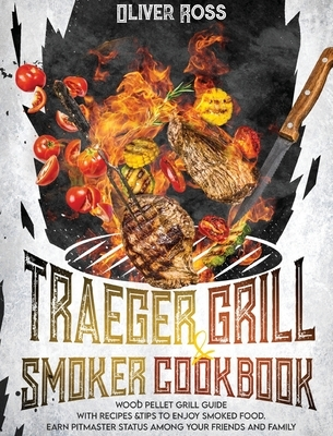 TRAEGER GRILL and SMOKER COOKBOOK: Wood Pellet Grill Guide with Recipes and Tips to Enjoy Smoked Food. Earn Pitmaster Status Among Your Friends and Fa