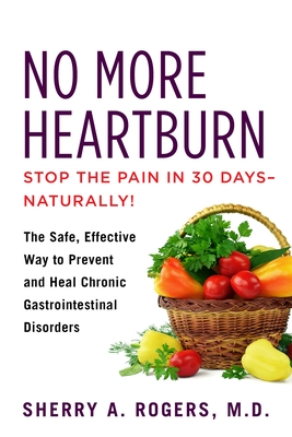 No More Heartburn: The Safe, Effective Way to Prevent and Heal Chronic Gastrointestinal Disorders