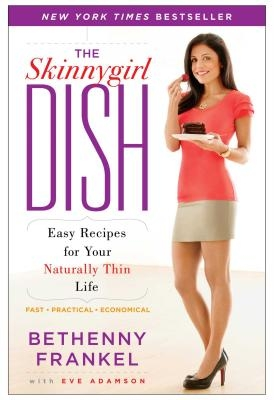 The Skinnygirl Dish: Easy Recipes for Your Naturally Thin Life