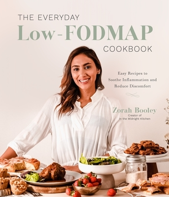 The Everyday Low-Fodmap Cookbook: Easy Recipes to Soothe Inflammation and Reduce Discomfort
