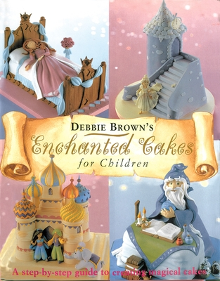 Enchanted Cakes for Children: A Step-By-Step Guide to Creating Magical Cakes
