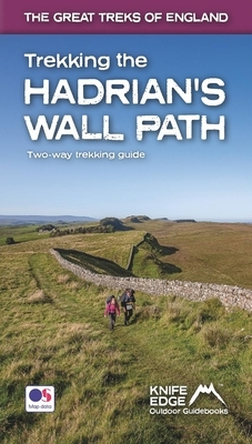 Trekking the Hadrian's Wall Path: Two-Way Trekking Guide: Real OS 1:25k Maps Inside