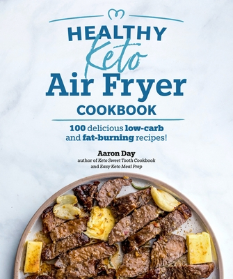 Healthy Keto Air Fryer Cookbook: 100 Delicious Low-Carb and Fat-Burning Recipes