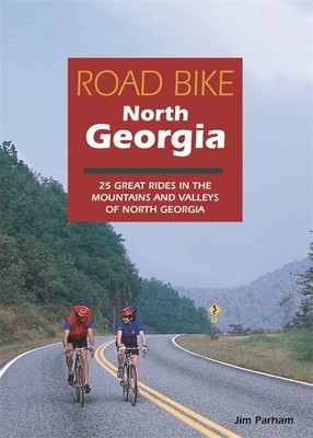 Road Bike North Georgia: 25 Great Rides in the Mountains and Valleys of North Georgia