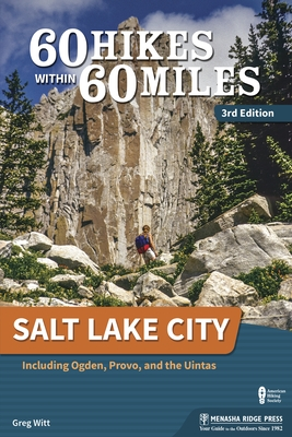 60 Hikes Within 60 Miles: Salt Lake City: Including Ogden, Provo, and the Uintas (Revised)