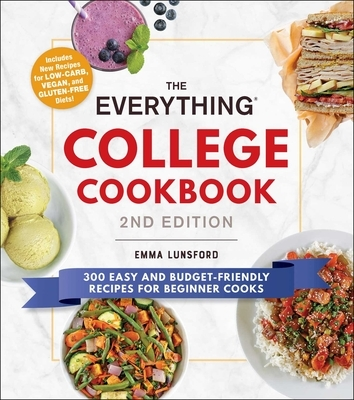 The Everything College Cookbook, 2nd Edition: 300 Easy and Budget-Friendly Recipes for Beginner Cooks