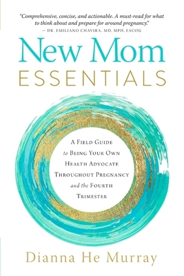 New Mom Essentials: A Field Guide to Being Your Own Health Advocate Throughout Pregnancy and the Fourth Trimester