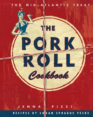 The Pork Roll Cookbook: 50 Recipes for a Regional Delicacy
