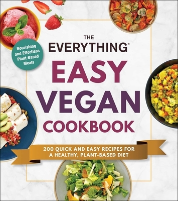 The Everything Easy Vegan Cookbook: 200 Quick and Easy Recipes for a Healthy, Plant-Based Diet