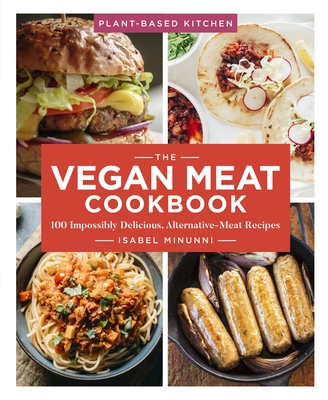 The Vegan Meat Cookbook, 2: 100 Impossibly Delicious, Alternative-Meat Recipes