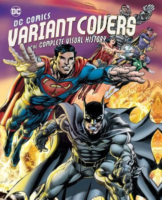 DC Comics Variant Covers: The Complete Visual History