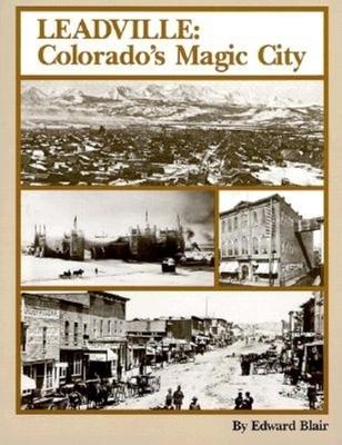 Leadville: Colorado's Magic City