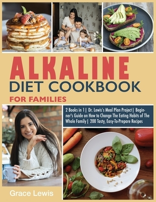 Alkaline Diet Cookbook for Families: 2 Books in 1 Dr. Lewis's Meal Plan Project Beginner's Guide on How to Change The Eating Habits of The Whole Famil