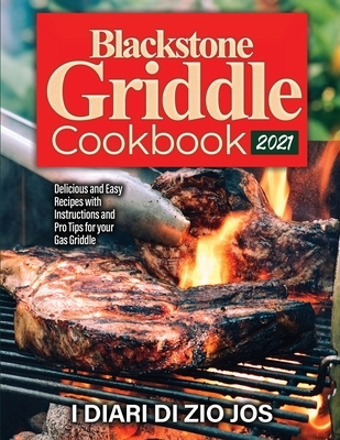 Blackstone Griddle Cookbook 2021: Delicious and Easy Recipes with Instructions and Pro Tips for your Gas Griddle